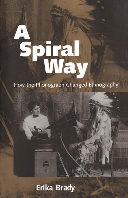 A Spiral Way: How the Phonograph Changed Ethnography EB9781604737738