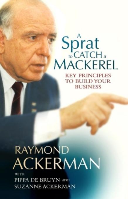 A Sprat To Catch A Mackerel: Key Principles To Build Your Business EB9781868424405
