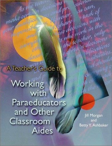 A Teacher's Guide to Working with Paraeducators and Other Classroom Aides EB9781416600718