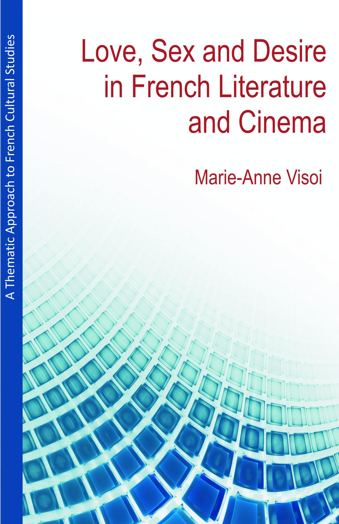 A Thematic Approach to French Cultural Studies: Love, Sex and Desire in French Literature and Cinema EB9781612330808