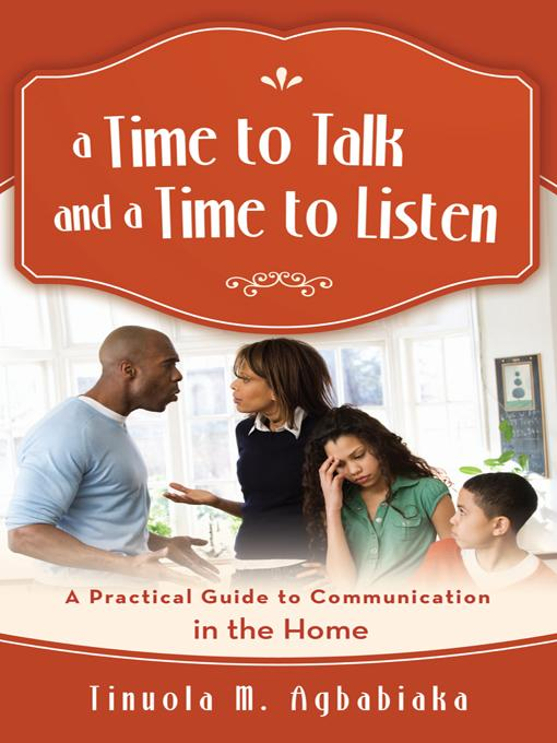 A Time to Talk and a Time to Listen: A Practical Guide to Communication in the Home EB9781475905175