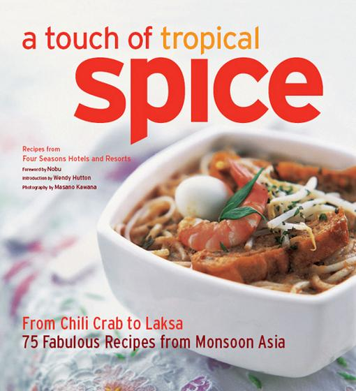 A Touch of Tropical Spice: From Chilli Crab to Laksa 75 Fabulous Recipes from Monsoon Asia EB9781462905317