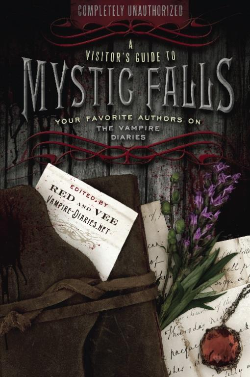 A Visitor's Guide to Mystic Falls: Your Favorite Authors on The Vampire Diaries EB9781935618324