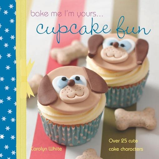 A taste of... Bake Me I'm Yours... Cupcake Fun: Five sample projects from Carolyn White's latest book EB9781446358740