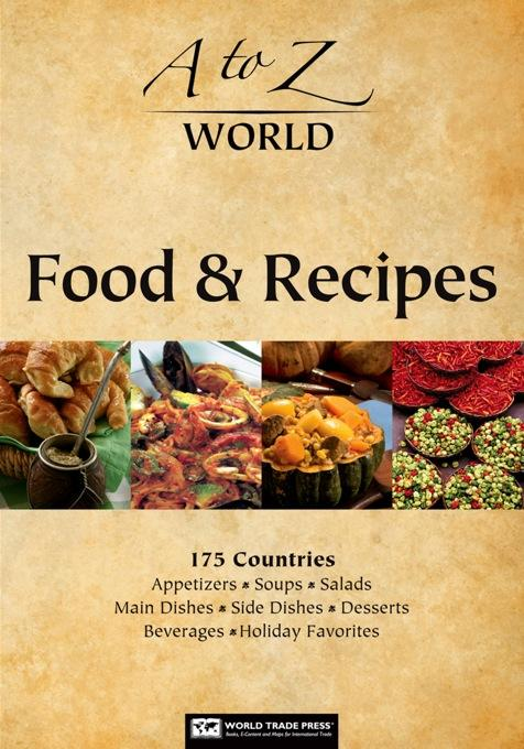A to Z World Food & Recipes: 175 Countries: Appetizers, Soups, Salads, Main Dishes, Side Dishes, Desserts, Beverages and Holiday Favorites EB9781607801122