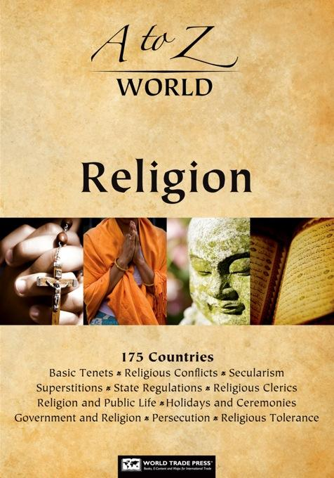 A to Z World Religion: 175 Countries: Religions of the Country, Basic Tenets, Religious Conflict, Secularism, Superstitions, Religious Clerics, State EB9781607801177