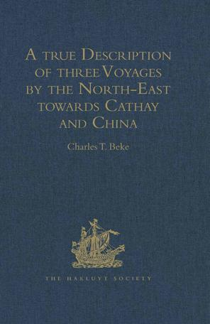 A true Description of three Voyages by the North-East towards Cathay and China, undertaken by the Dutch in the Years 1594, 1595, and 1596, by Gerrit d