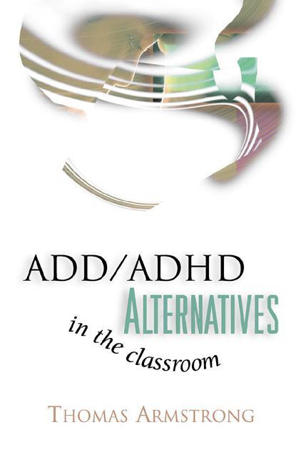 ADD/ADHD Alternatives in the Classroom EB9781416603962