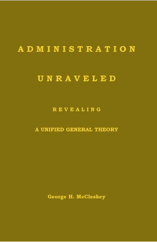 ADMINISTRATION-UNRAVELED  Revealing a Unified General Theory EB9781937520373