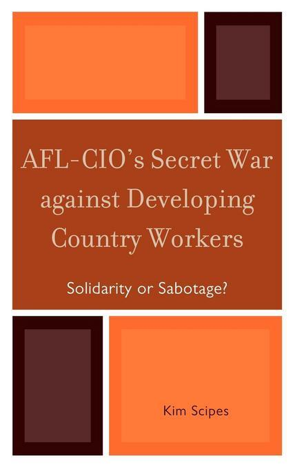 AFL-CIO's Secret War against Developing Country Workers: Solidarity or Sabotage? EB9781461632894