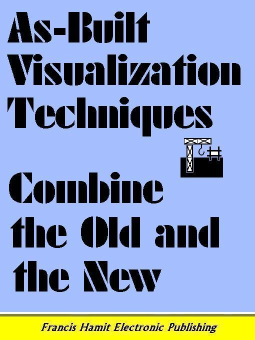 AS-BUILT VISUALIZATION TECHNIQUES COMBINE THE OLD AND THE NEW EB9781595950260