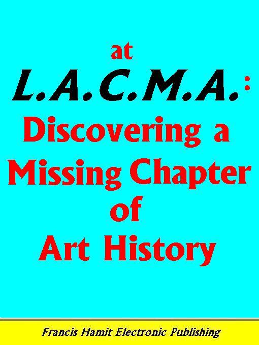 AT LACMA: DISCOVERING A MISSING CHAPTER OF ART HISTORY