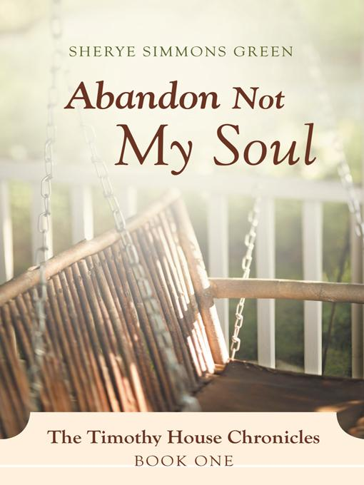 Abandon Not My Soul: The Timothy House Chronicles: Book One EB9781469761268