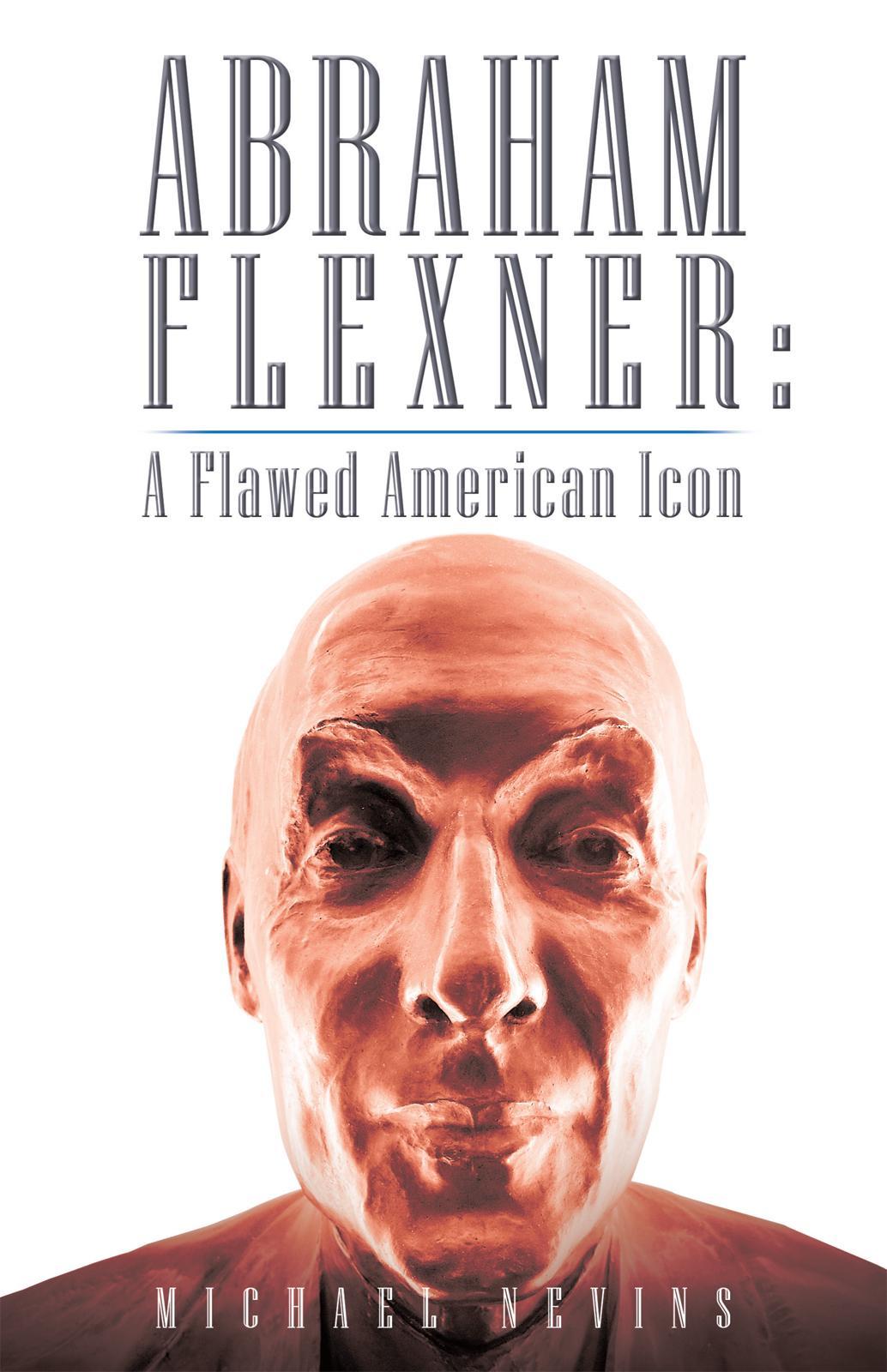 Abraham Flexner: A Flawed American Icon EB9781450260855
