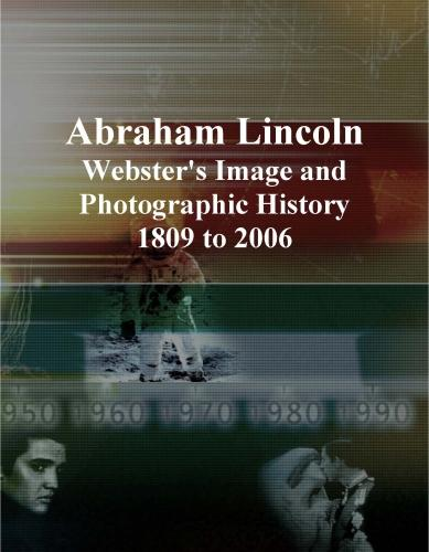 Abraham Lincoln: Webster's Image and Photographic History, 1809 to 2006 EB9781114336353