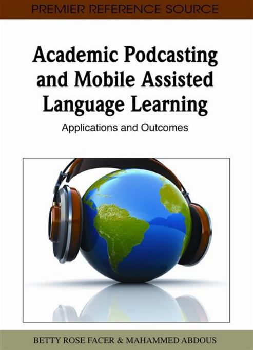 Academic Podcasting and Mobile Assisted Language Learning: Applications and Outcomes EB9781609601430