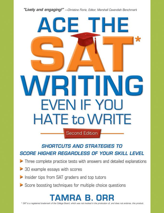 Ace the SAT Writing Even If You Hate to Write: Shortcuts and Strategies to Score Higher Regardless of Your Skill Level EB9781932662931