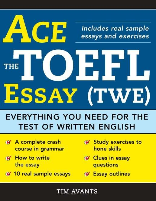 Ace the TOEFL Essay (TWE): Everything You Need for the Test of Written English EB9781402220371