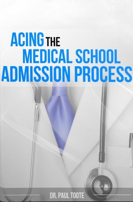 Acing the Medical School Admission Process EB9781456601058