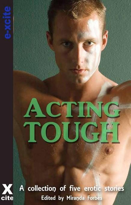 Acting Tough: A collection of five erotic stories EB9781908262172