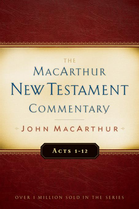 Acts 1-12 MacArthur New Testament Commentary EB9781575678627