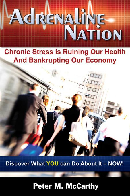Adrenaline Nation: Chronic Stress is Ruining Our Health and Bankrupting Our Economy EB9781890572242