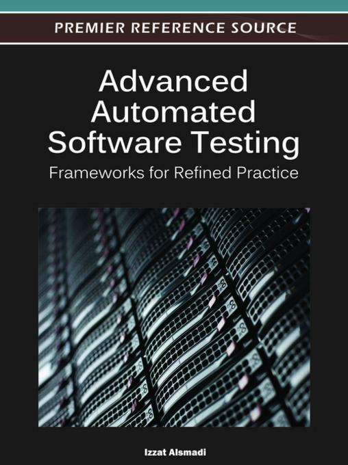 Advanced Automated Software Testing: Frameworks for Refined Practice EB9781466600904