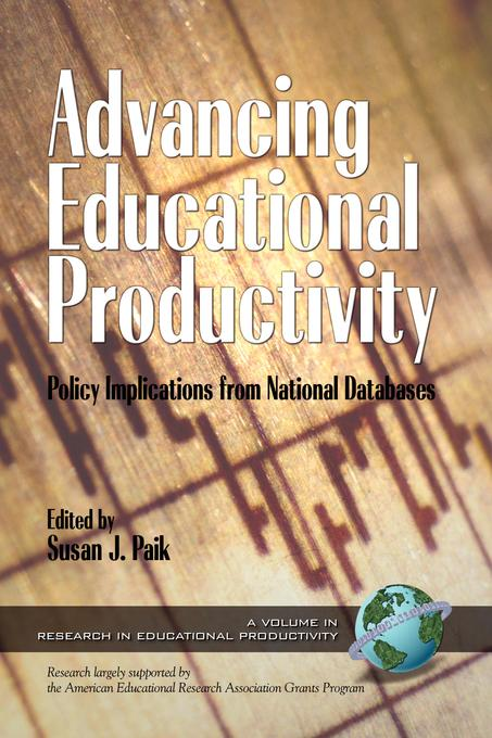 Advancing Educational Productivity: Policy Implications from National Databases.Research in Educational Productivity. EB9781607524960