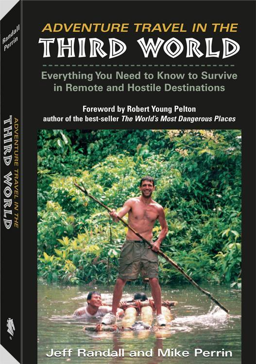 Adventure Travel In The Third World: Everything You Need To Know To Survive in Remote and Hostile Destinations EB9781581608397