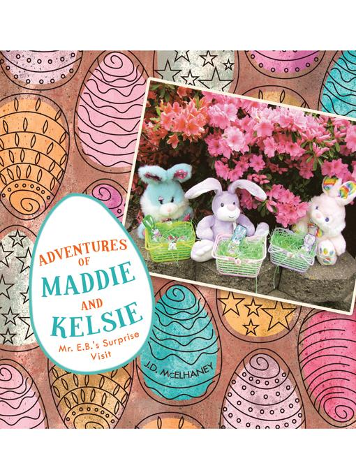 Adventures of Maddie and Kelsie: Mr. E.B.'s Surprise Visit EB9781466915503