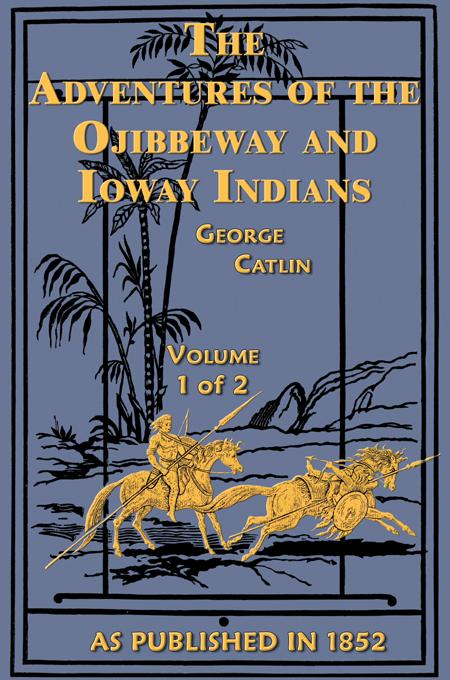 Adventures of Ojibbeway and Ioway Indians Vols 1 EB9781582184937