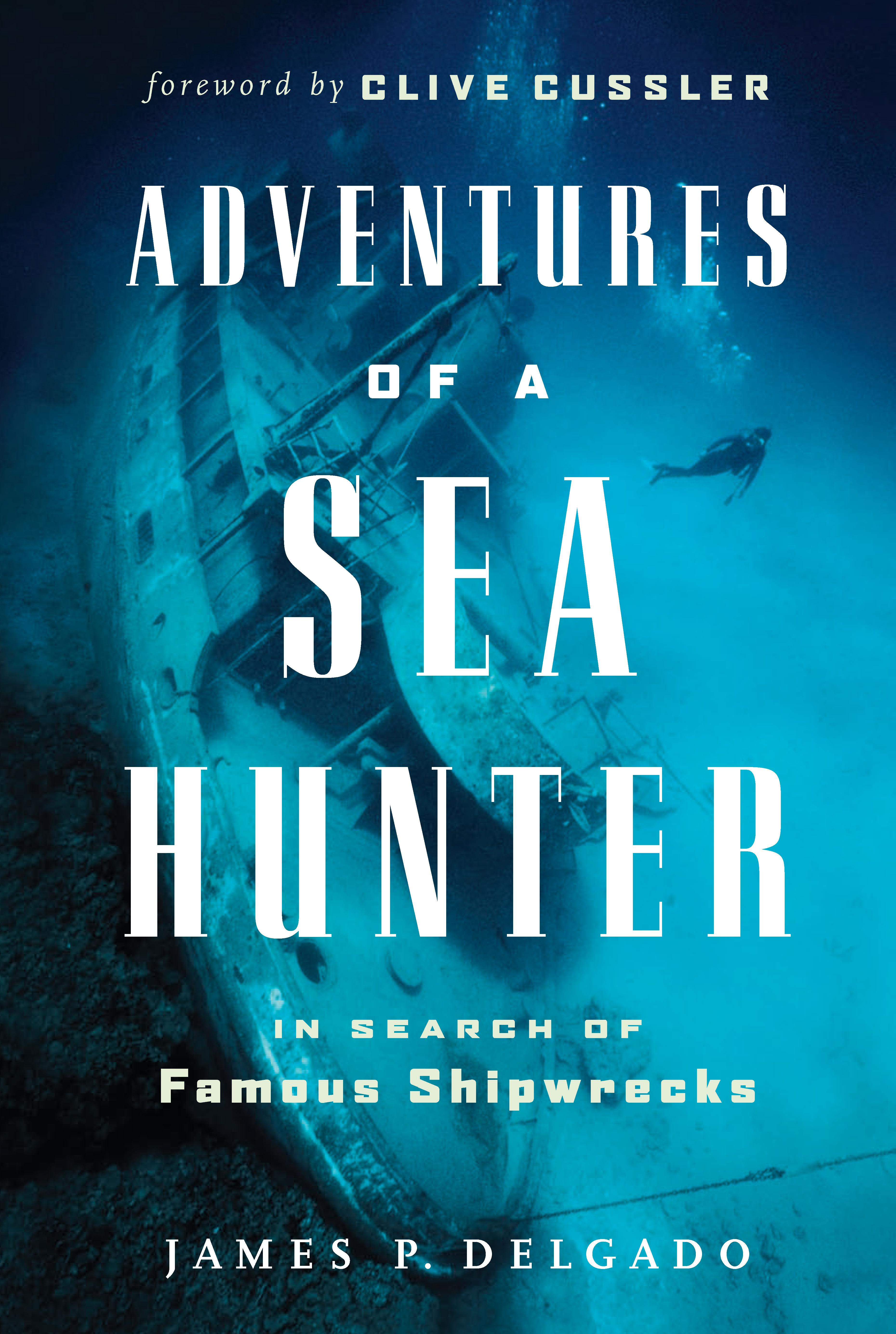 Adventures of a Sea Hunter: In Search of Famous Shipwrecks EB9781926685601