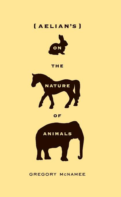 Aelian's On the Nature of Animals EB9781595341112
