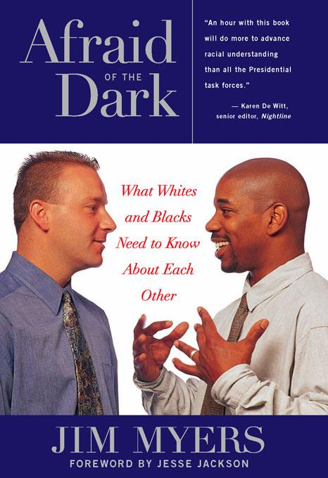 Afraid of the Dark: What Whites and Blacks Need to Know about Each Other EB9781569765869