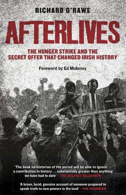 Afterlives: The Hunger Strike and the Secret Offer that Changed Irish History EB9781843512165