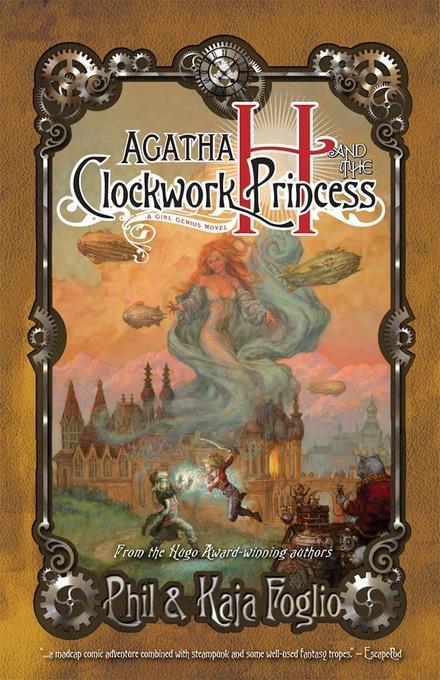 Agatha H. and the Clockwork Princess: A Girl Genius Novel EB9781597804110