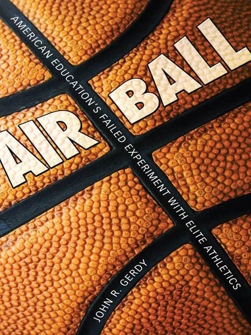 Air Ball: American Education's Failed Experiment with Elite Athletics EB9781604730746