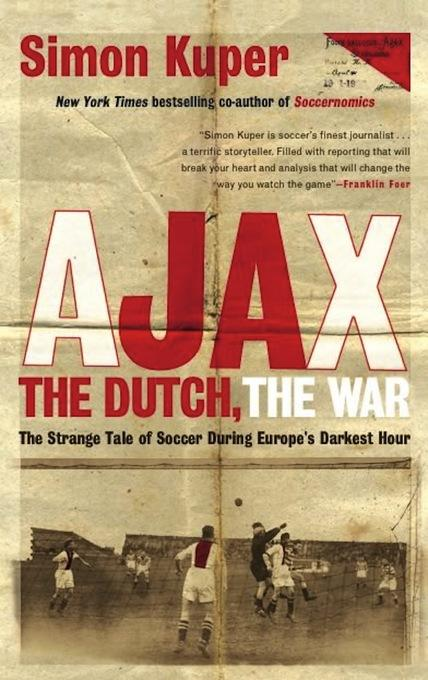 Ajax, the Dutch, the War: The Strange Tale of Soccer During Europe's Darkest Hour EB9781568587240