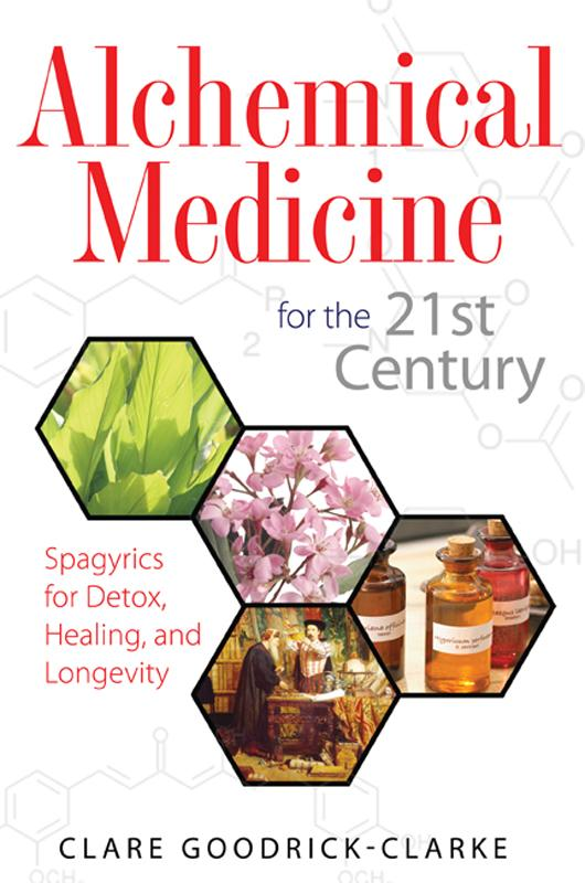 Alchemical Medicine for the 21st Century: Spagyrics for Detox, Healing, and Longevity EB9781594779138