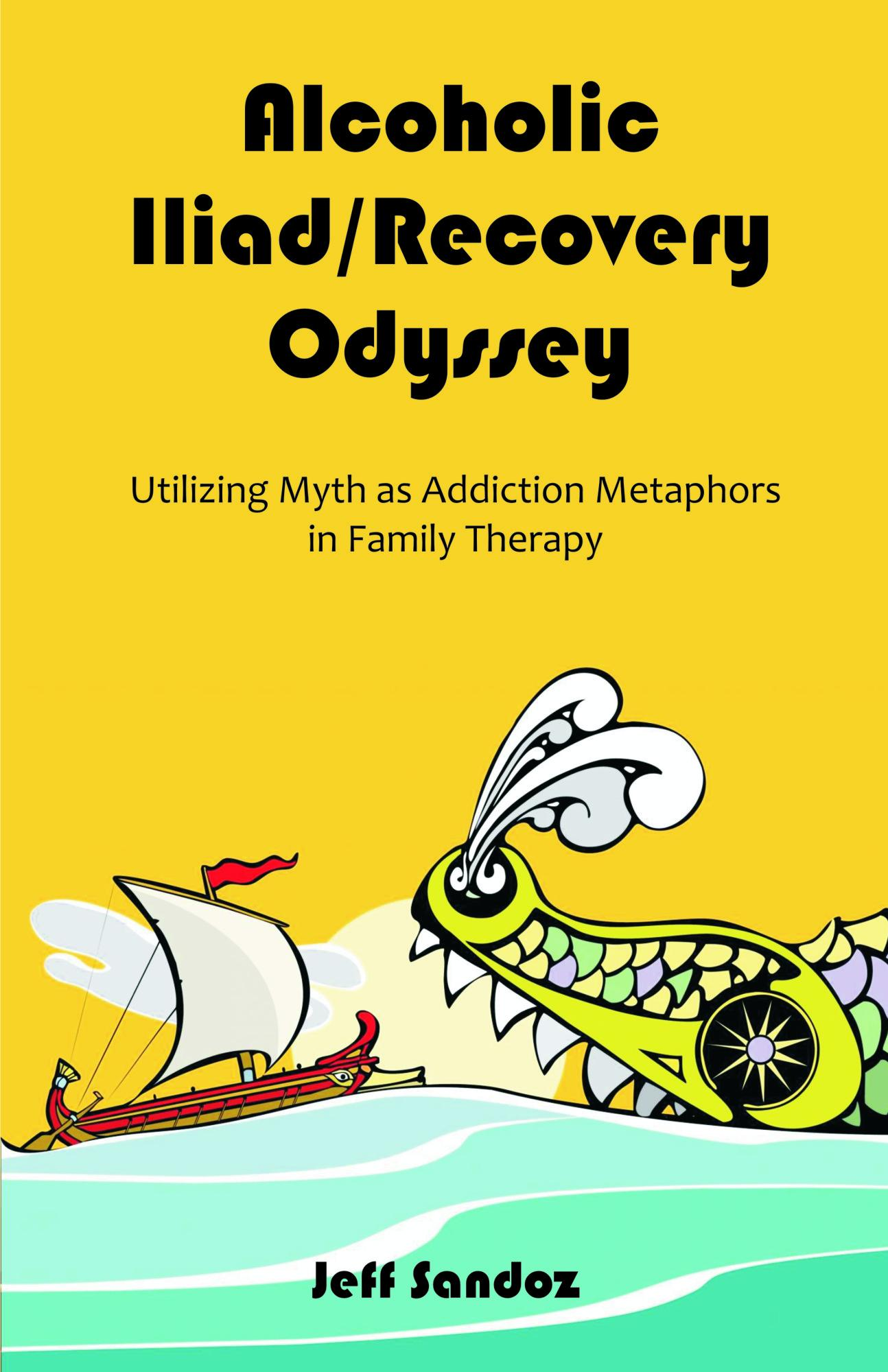 Alcoholic Iliad/Recovery Odyssey: Utilizing Myth as Addiction Metaphors in Family Therapy EB9781599425122