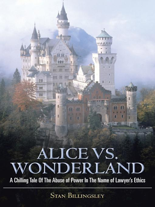 Alice vs. Wonderland: A Chilling Tale Of The Abuse of Power In The Name of Lawyer's Ethics