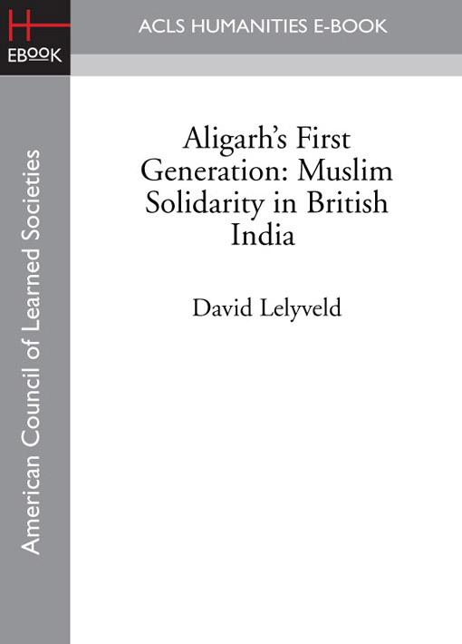 Aligarh's First Generation: Muslim Solidarity in British India EB9781597409032