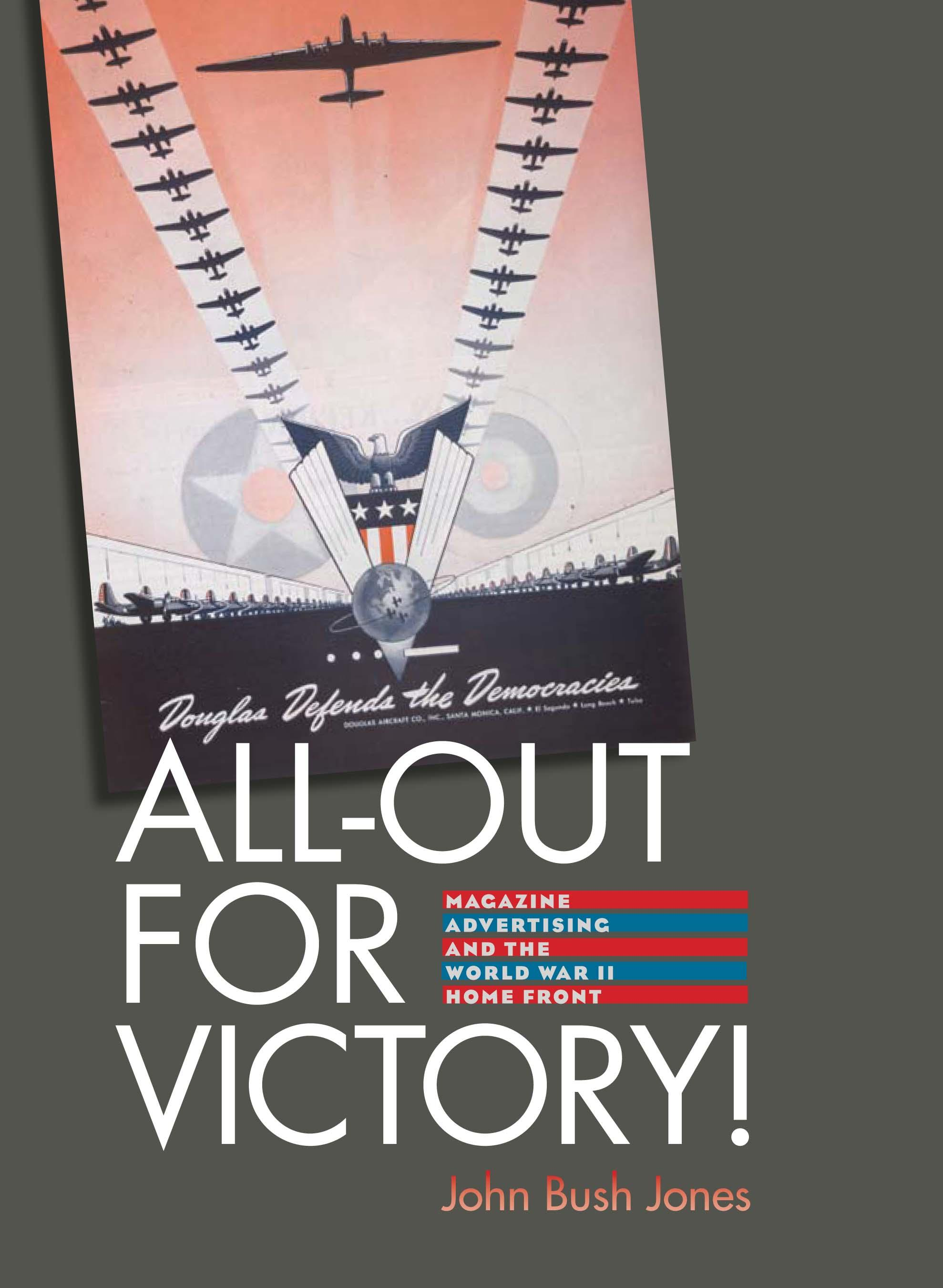 All-Out for Victory!: Magazine Advertising and the World War II Home Front EB9781584658337