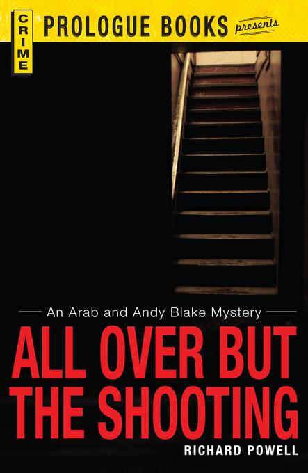 All Over But the Shooting: An Arab and Andy Blake mystery EB9781440555435