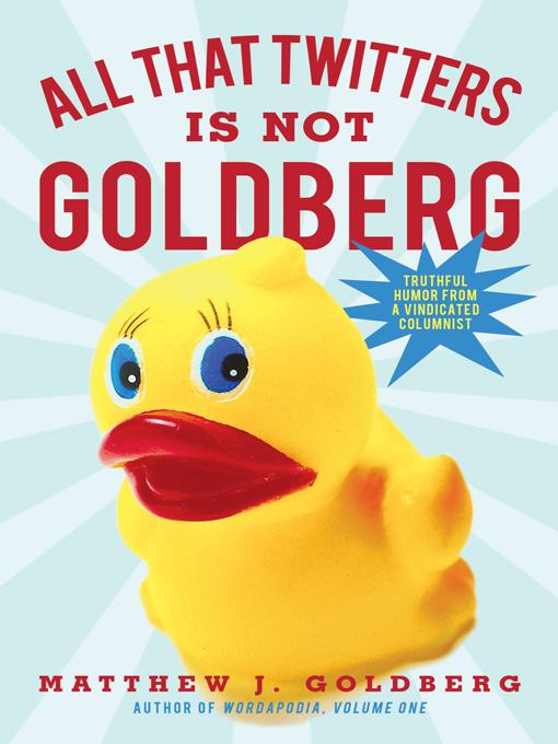 All That Twitters Is Not Goldberg: Truthful Humor from a Vindicated Columnist EB9781450263962