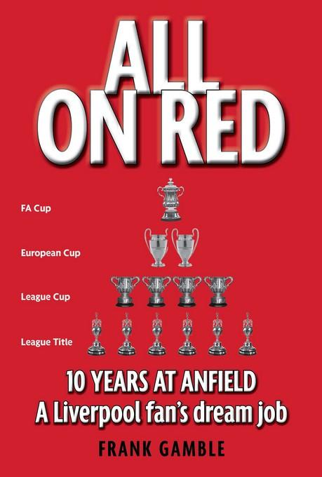 All on Red: Ten Years at Anfield EB9781907524240