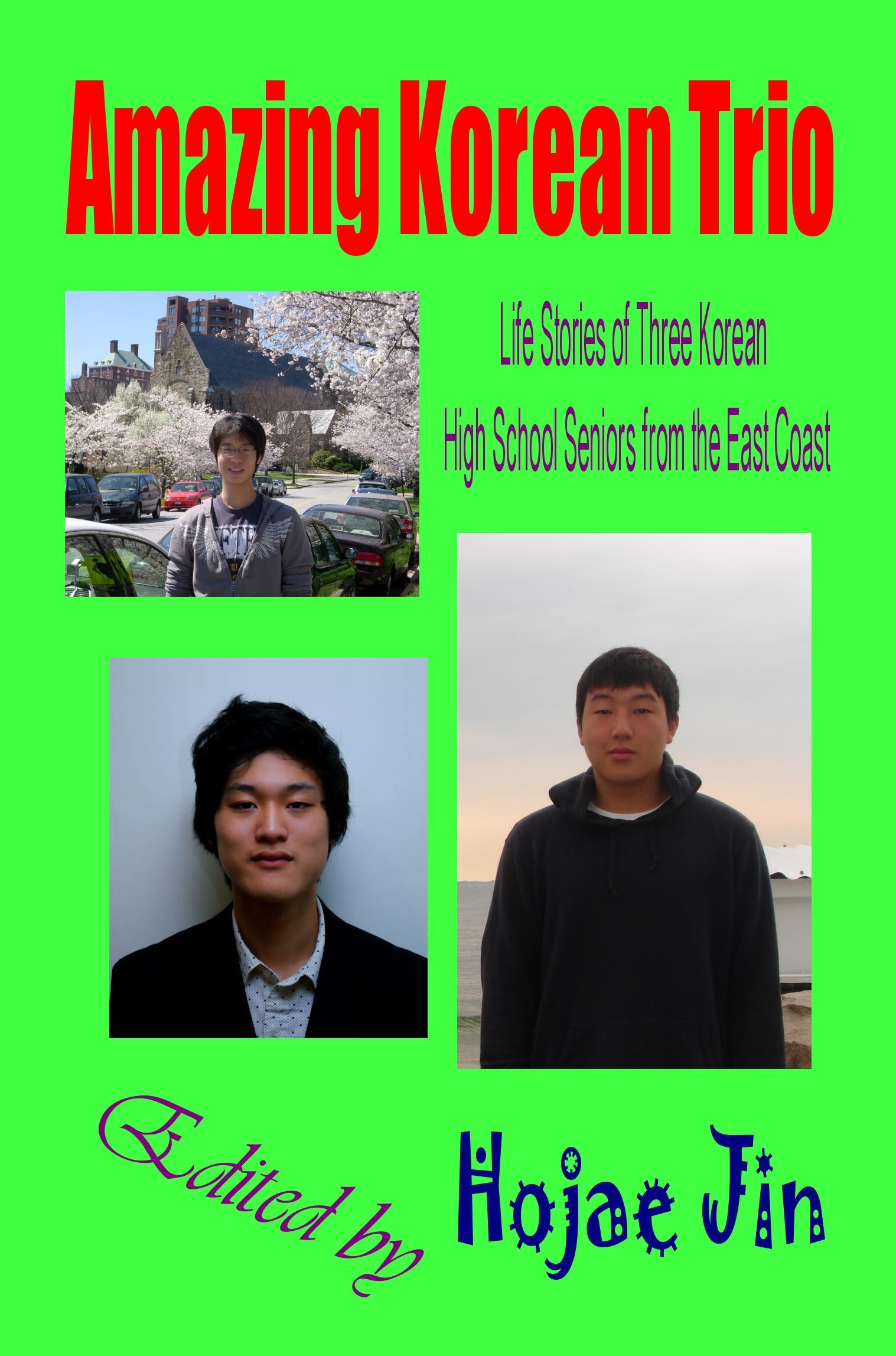 Amazing Korean Trio: Life Stories of Three Korean High School Seniors from the East Coast