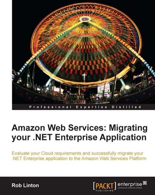 Amazon Web Services: Migrating your .NET Enterprise Application EB9781849681957