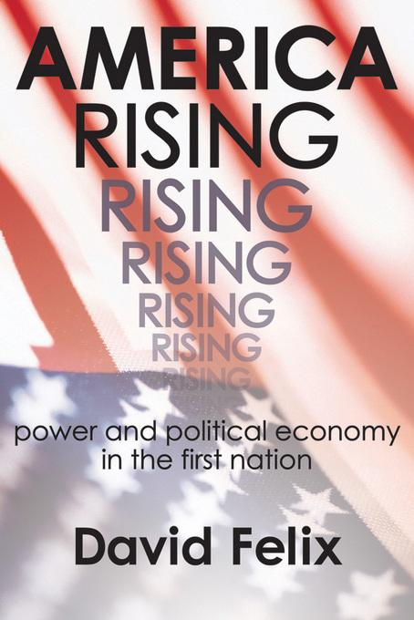 America Rising: Power and Political Economy in the First Nation EB9781412811958