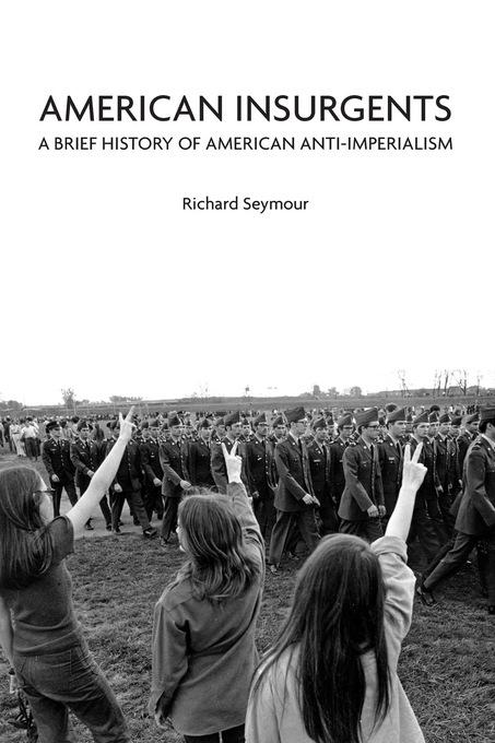 American Insurgents: A Brief History of American Anti-Imperialism EB9781608461622